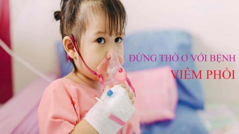 Cha mẹ nên cảnh giác với bệnh viêm phổi ở trẻ em