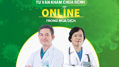 Bác sĩ giỏi tư vấn khám chữa bệnh online miễn phí